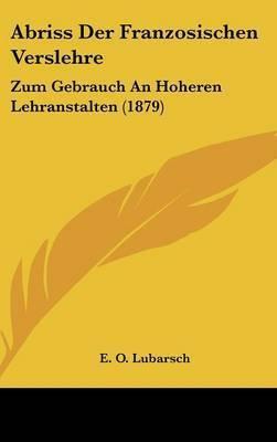 Abriss Der Franzosischen Verslehre: Zum Gebrauch an Hoheren Lehranstalten (1879) by E O Lubarsch