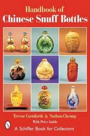 The Handbook of Chinese Snuff Bottles by Trevor Cornforth