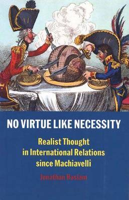 No Virtue Like Necessity: Realist Thought in International Relations Since Machiavelli by Jonathan Haslam