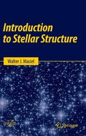 Introduction to Stellar Structure by Walter J. Maciel