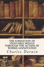 The Formation of Vegetable Mould Through the Action of Worms (Annotated) by Professor Charles Darwin (University of Sussex) image