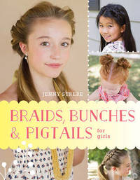 Braids, Bunches & Pigtails for Girls by Jenny Strebe