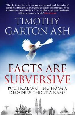 Facts are Subversive by Timothy Garton Ash image