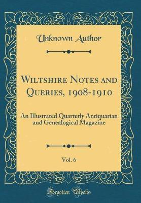 Wiltshire Notes and Queries, 1908-1910, Vol. 6 by Unknown Author