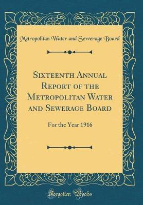 Sixteenth Annual Report of the Metropolitan Water and Sewerage Board by Metropolitan Water and Sewerage Board