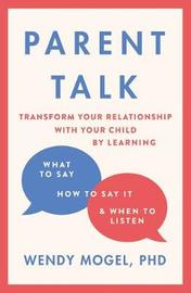 Parent Talk by Wendy Mogel