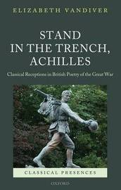 Stand in the Trench, Achilles by Elizabeth Vandiver