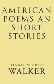 American Poems an Short Stories by Dennis Michael Walker image