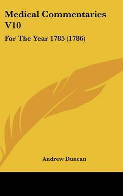 Medical Commentaries V10: For The Year 1785 (1786) by Andrew Duncan image