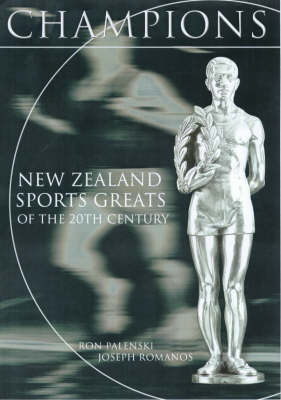Champions: New Zealand Sporting Greats of the 20th Century by Ron Palenski