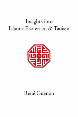Insights into Islamic Esoterism and Taoism by Rene Guenon