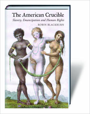 The American Crucible: Slavery, Emancipation and Human Rights by Robin Blackburn image
