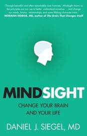 Mindsight: Change Your Brain And Your Life by Daniel Siegel