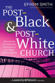 The Post-Black and Post-White Church by Efrem Smith