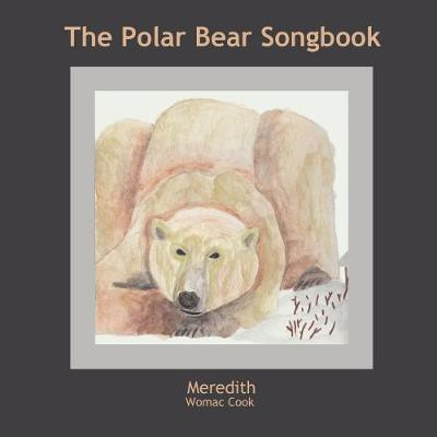 The Polar Bear Songbook by Meredith Womac Cook