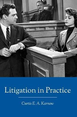 Litigation in Practice by Curtis E a Karnow