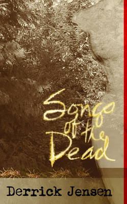 Songs Of The Dead by Derrick Jensen image