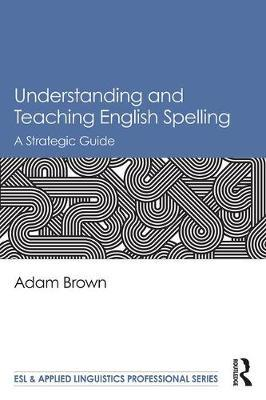 Understanding and Teaching English Spelling by Adam Brown image