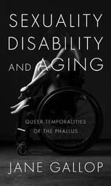 Sexuality, Disability, and Aging by Jane Gallop
