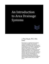 An Introduction to Area Drainage Systems by J Paul Guyer