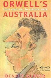 Orwell's Australia: From Cold War To Cultural Wars by Dennis Glover image