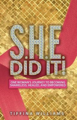 S.H.E. Did It! by Tiffinia Williams