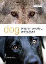 Dog Behaviour, Evolution, and Cognition by Adam Miklosi