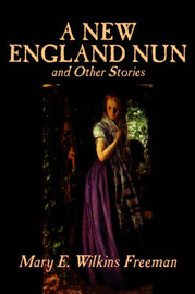 A New England Nun and Other Stories by Mary E.Wilkins Freeman