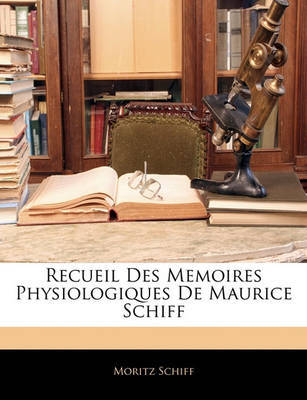 Recueil Des Memoires Physiologiques de Maurice Schiff by Moritz Schiff image