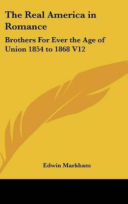 The Real America in Romance: Brothers For Ever the Age of Union 1854 to 1868 V12 by Edwin Markham image