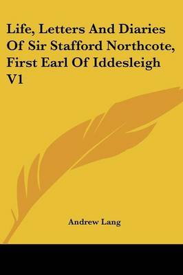 Life, Letters and Diaries of Sir Stafford Northcote, First Earl of Iddesleigh V1 by Andrew Lang image