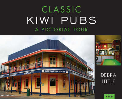 Classic Kiwi Pubs: A Pictorial Tour by Debra Little