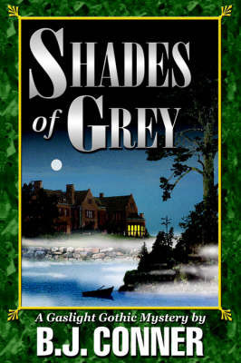 Shades of Grey: A Gaslight Gothic Mystery by B.J. Conner