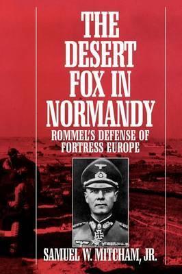 The Desert Fox in Normandy by Samuel W Mitcham