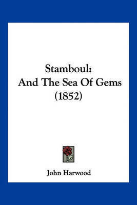 Stamboul: And the Sea of Gems (1852) by John Harwood