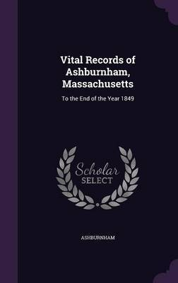 Vital Records of Ashburnham, Massachusetts by . Ashburnham