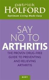 Say No to Arthritis by Patrick Holford