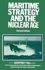 Maritime Strategy and the Nuclear Age by Geoffrey Till
