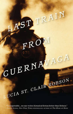 Last Train from Cuernavaca by Lucia St.Clair Robson