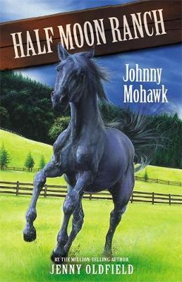 Horses of Half Moon Ranch: Johnny Mohawk by Jenny Oldfield