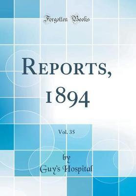 Reports, 1894, Vol. 35 (Classic Reprint) by Guy's Hospital