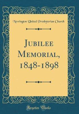 Jubilee Memorial, 1848-1898 (Classic Reprint) by Newington United Presbyterian Church