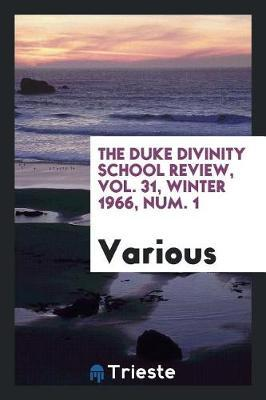 The Duke Divinity School Review, Vol. 31, Winter 1966, Num. 1 by Various ~ image