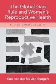 The Global Gag Rule and Women's Reproductive Health by Yana van der Meulen Rodgers