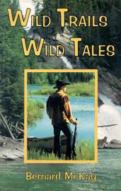 Wild Trails, Wild Tales by Bernard McKay image