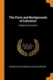 The Facts and Backgrounds of Literature by George Fullmer Reynolds
