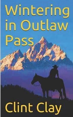 Wintering in Outlaw Pass by Clint Lee Clay
