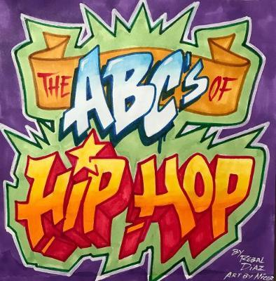 The ABCs of Hip-Hop by Rebel Diaz