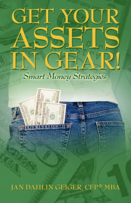 Get Your Assets in Gear! Smart Money Strategies by Jan Dahlin Geiger CFP MBA image