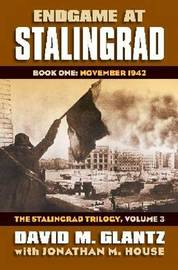 Endgame at Stalingrad: The Stalingrad Trilogy, Volume 3 by David M Glantz